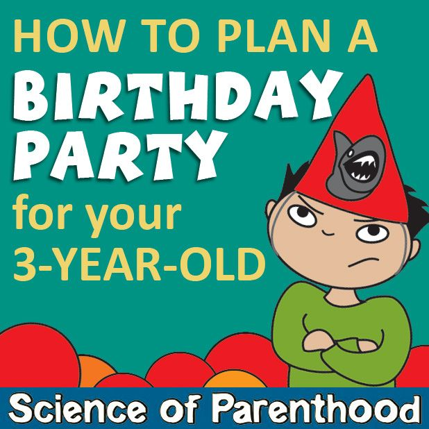 How To Plan A Birthday Party For A 3-Year-Old By Science