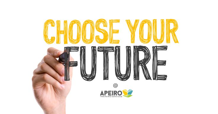 You can choose your future with Apeiro Training Services.