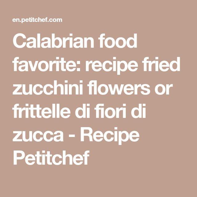 Calabrian food favorite: recipe fried zucchini flowers or frittelle di fiori di zucca - Recipe Petitchef