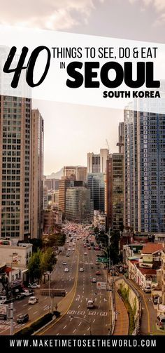 40+ things to see, do, & eat in Seoul South Korea! // Make Time To See The World