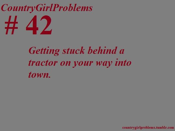 country problems | Country Girl Problems | Lessons From Country(: