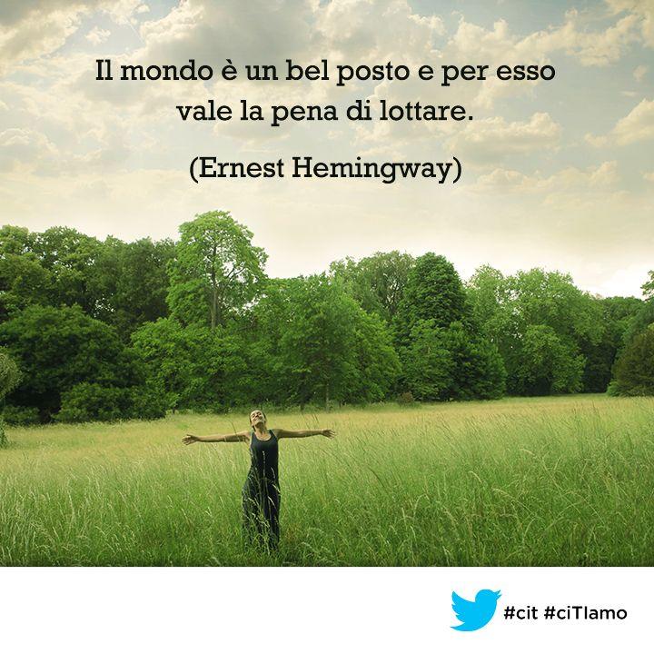 """""""Il mondo è un bel posto e per esso vale la pena di lottare."""" (Ernest #Hemingway) #cit #ciTIamo #quote #aforismi"""