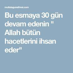 """Bu esmaya 30 gün devam edenin """" Allah bütün hacetlerini ihsan eder"""""""