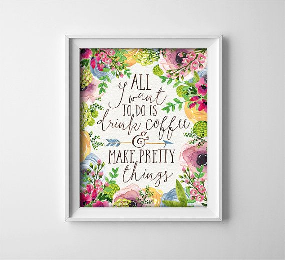 Buy One Get One Free - 8X10 or 11X14 - Art Print - All I want to do is drink coffee and make pretty things - Floral - Office - Boho - Etsy shop