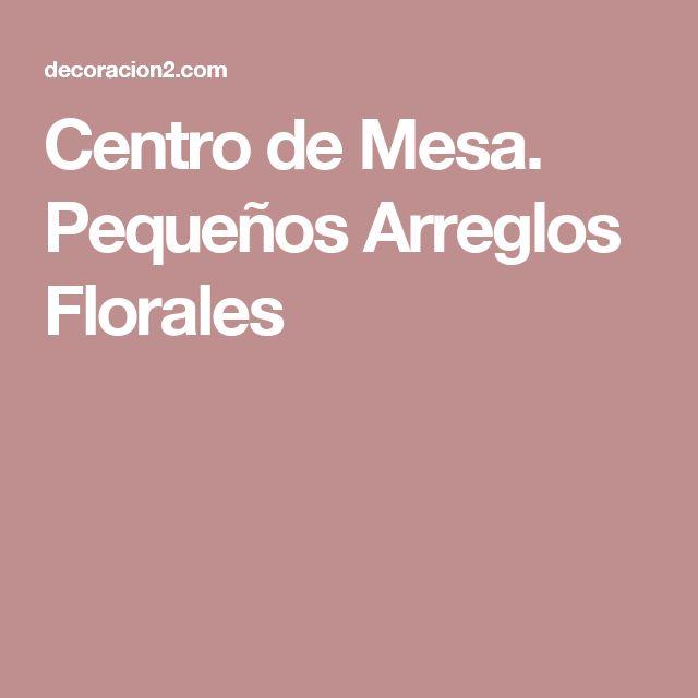 Centro de Mesa. Pequeños Arreglos Florales