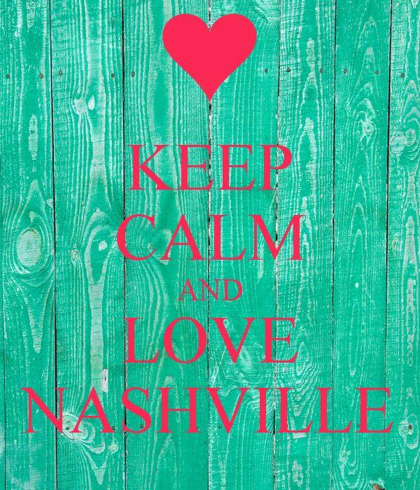Keep Calm and Love Nashville Ya'll!