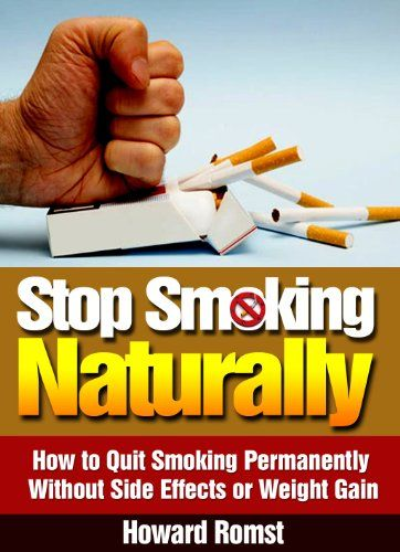 Stop Smoking Naturally - How to Quit Smoking Permanently Without Side Effects or Weight Gain