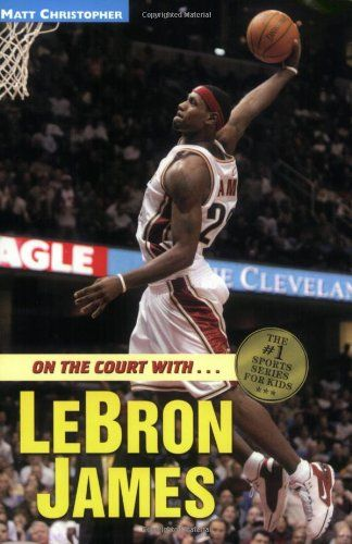 On the Court with...LeBron James (Matt Christopher Sports #Biographies)/Matt Christopher, Stephanie Peters