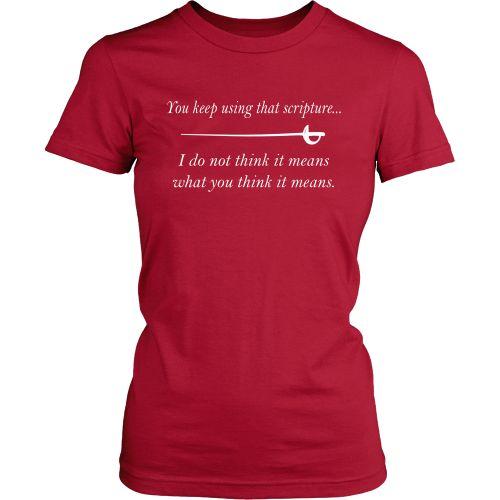 """You keep using that scripture..."" - Women's T-Shirt"