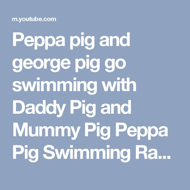 Peppa pig and george pig go swimming with Daddy Pig and Mummy Pig  Peppa Pig Swimming Race - YouTube
