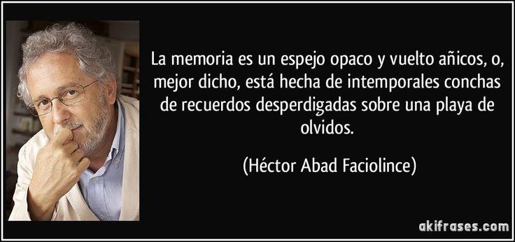 frase-la-memoria-es-un-espejo-opaco-y-vuelto-anicos-o-mejor-dicho-esta-hecha-de-intemporales-conchas-hector-abad-faciolince-115996.jpg (850×400)