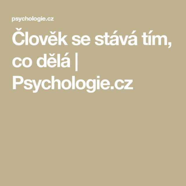 Člověk se stává tím, co dělá | Psychologie.cz