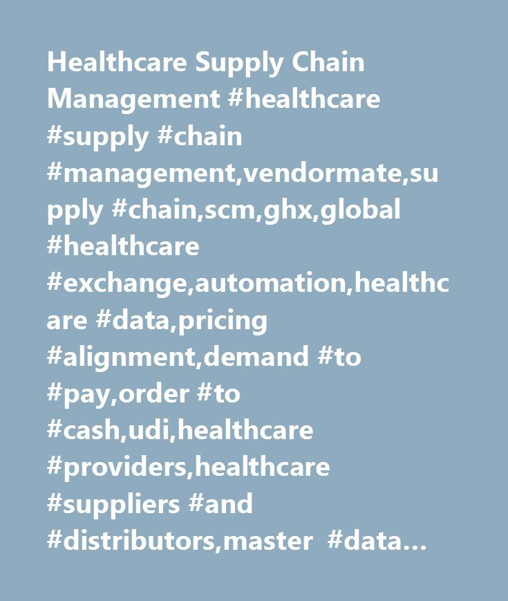 Healthcare Supply Chain Management #healthcare #supply #chain #management,vendormate,supply #chain,scm,ghx,global #healthcare #exchange,automation,healthcare #data,pricing #alignment,demand #to #pay,order #to #cash,udi,healthcare #providers,healthcare #suppliers #and #distributors,master #data #management,ecommerce,logistics #and #supply #chain #management #software…