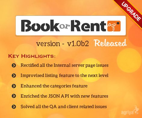 Agriya has upgraded its innovative #booking and #rentalsoftware – BookorRent from V1.0b1 to V1.0b2.  Check out the key highlights of this script:  Rectified all the Internal server page issues Improvised listing feature to the next level Enhanced the categories feature Enriched the JSON API with new features Solved all the QA and client related issues  You can download the latest upgrade here: http://customers.agriya.com/products/bookorrent
