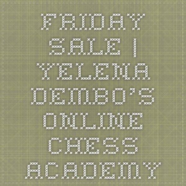 Friday Sale | Yelena Dembo's Online Chess Academy