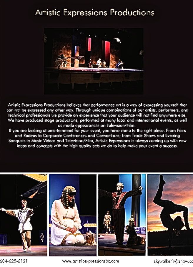 Artistic Expressions Productions believes that performance art is a way of expressing yourself that can not be expressed any other way. Through unique combinations of our artists, performers, and technical professionals we provide an experience that your audience will not find anywhere else.  http://www.artisticexpressionsbc.com