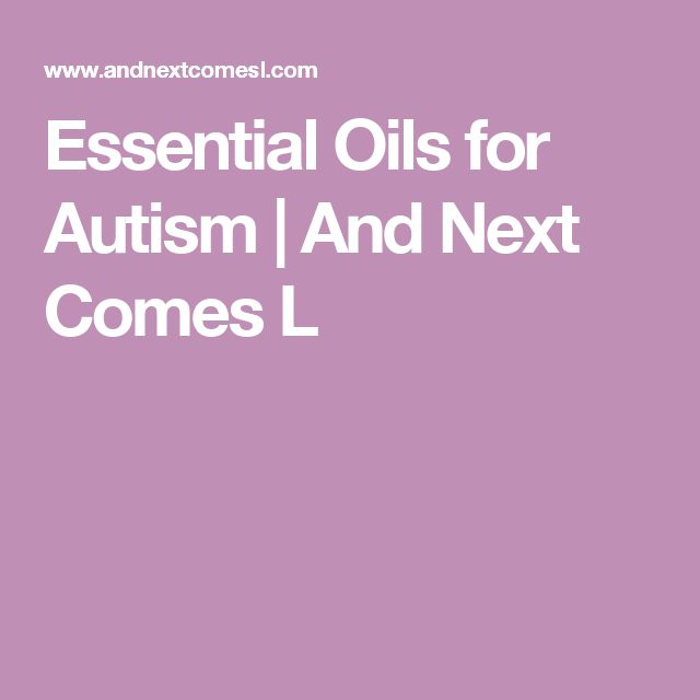 Essential Oils for Autism | And Next Comes L