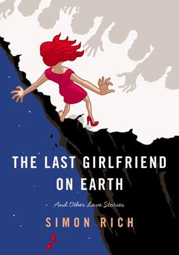 the last girlfriend on earth and other love stories ; simon rich
