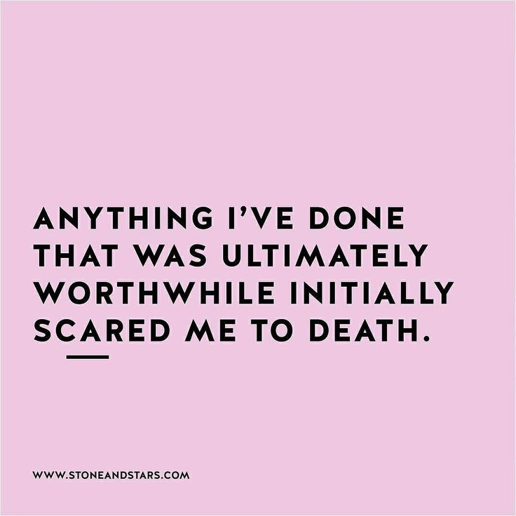 """""""Anything I've done that was worthwhile initially scared me to death."""" {quote}"""