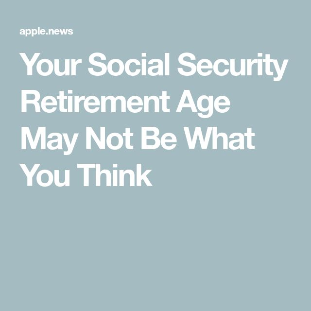 Your Social Security Retirement Age May Not Be What You Think