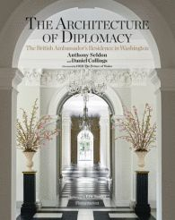 The Architecture of Diplomacy Written by Anthony Seldon and Daniel Collings, Foreword by HRH The Prince of Wales, Contribution by James Osen, Photographed by Eric Sander - Rizzoli New York - Rizzoli New York