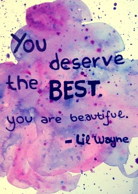 you deserve the best you are beautiful