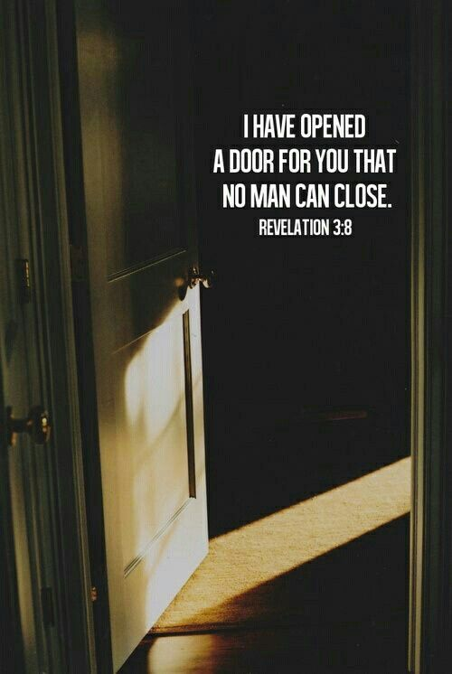I have opened a door for you that no man can close.  Revelation 3:8