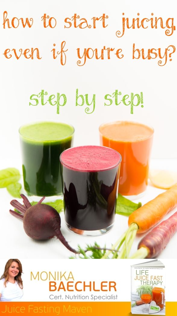 """How to start juicing even if you're busy! Great tips from the """"Juice Fasting Maven"""" Monika Baechler Cert. Nutrition Specialist."""