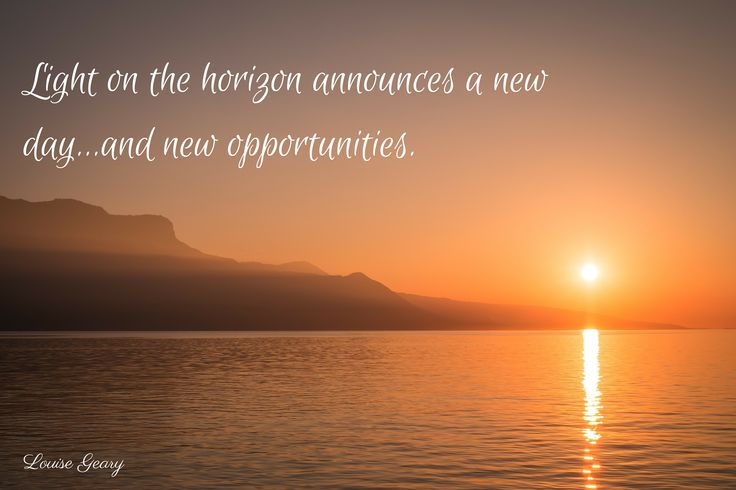 Light on the horizon announces a new day...and new opportunities.