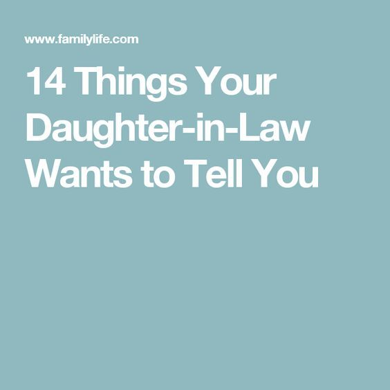 14 Things Your Daughter-in-Law Wants to Tell You This is very true!!