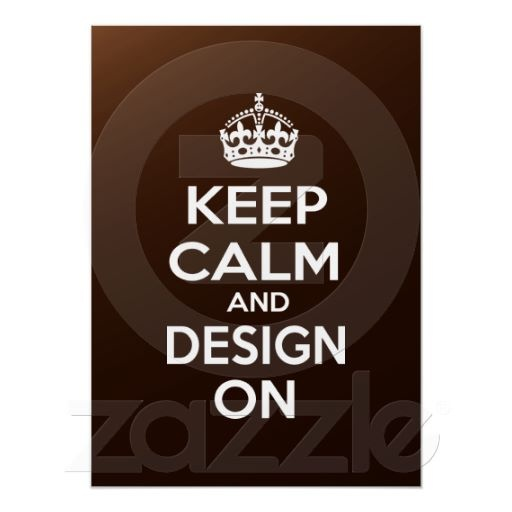 Keep Calm and Design On meme Poster