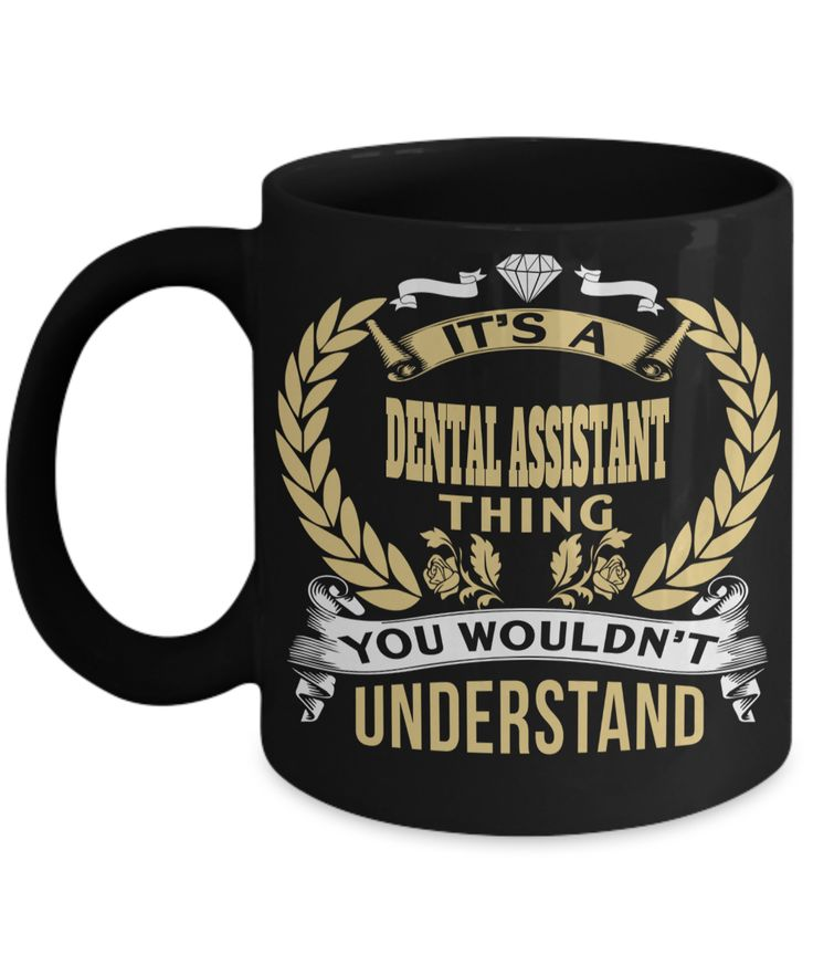 Dental Assistant Gifts For Women or Men - Funny Dental Assistant Graduation Gifts - Dental Assistant Mug - Its A Dental Assistant Thing You Would Not Understand  #customgift #anniversarygifts #coffeehumor #giftforhim #him #presentforboyfriend #giftforher #coffee #gift #christmas