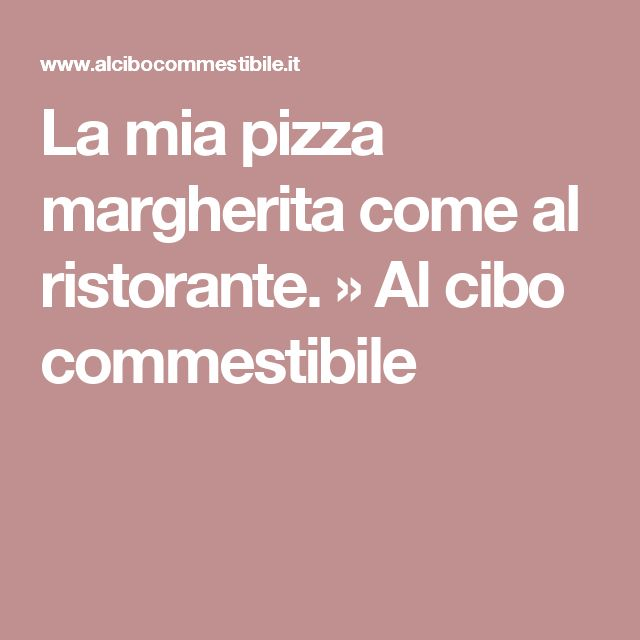 La mia pizza margherita come al ristorante. » Al cibo commestibile