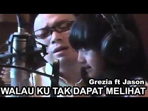 Walau Ku Tak Dapat Melihat - Grezia ft Jason - YouTube
