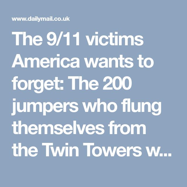 The 9/11 victims America wants to forget: The 200 jumpers who flung themselves from the Twin Towers who have been 'airbrushed from history'