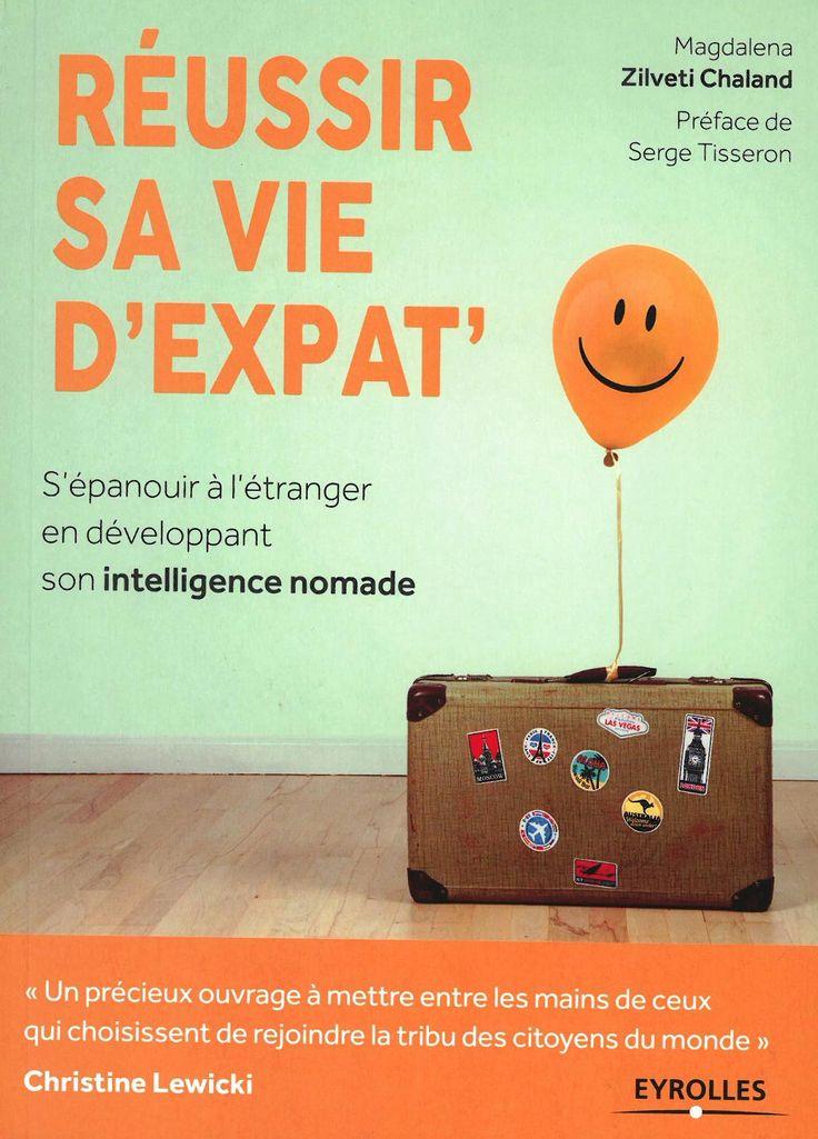 Réussir sa vie d'expat' : s'épanouir à l'étranger en développant son intelligence nomade / Magdalena Zilveti Chaland. Éditions Eyrolles (4).