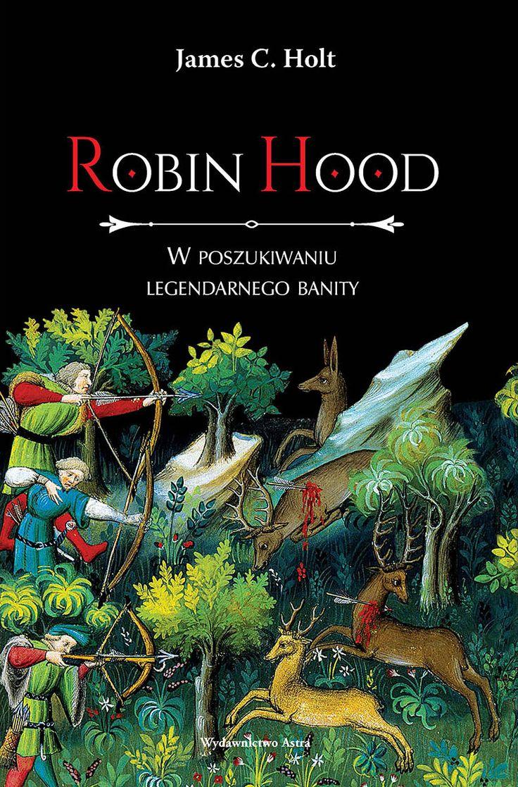 Robin Hood. W poszukiwaniu legendarnego banity | Wydawnictwo Astra