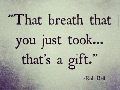 life is a gift, each and every day