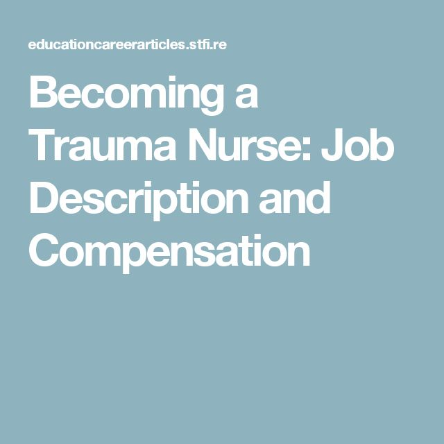 Becoming a Trauma Nurse: Job Description and Compensation