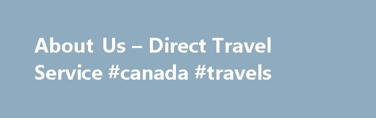 About Us – Direct Travel Service #canada #travels http://travels.remmont.com/about-us-direct-travel-service-canada-travels/  #direct travel # Travel E-zine SUBSCRIBE Today! About Us Direct Travel Cruise Centre is owned and operated by Theresa Turner. We are proud to say that our professional travel advisors have more than 65 years combined experience in the travel... Read moreThe post About Us – Direct Travel Service #canada #travels appeared first on Travels.