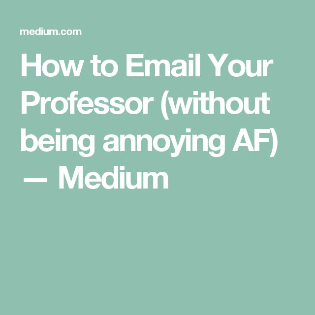 How to Email Your Professor (without being annoying AF) — Medium