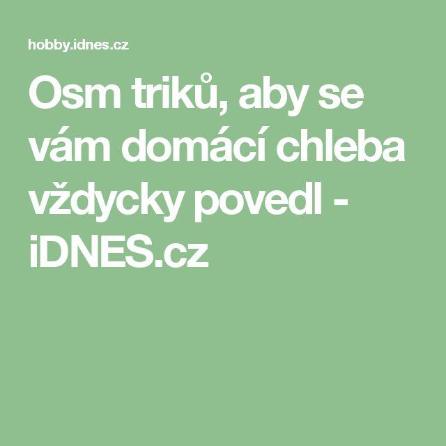 Osm triků, aby se vám domácí chleba vždycky povedl - iDNES.cz