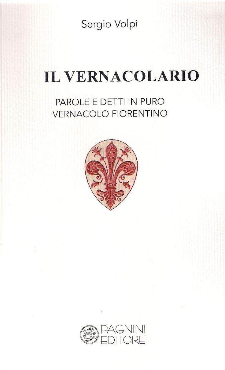 Sergio Volpi, IL VERNACOLARIO parole e detti in puro vernacolo fiorentino NEL 750° ANNIVERSARIO DELLA NASCITA DI DANTE ALIGHIERI, Pagnini, Firenze, 2015, euro 12. 055 6800074