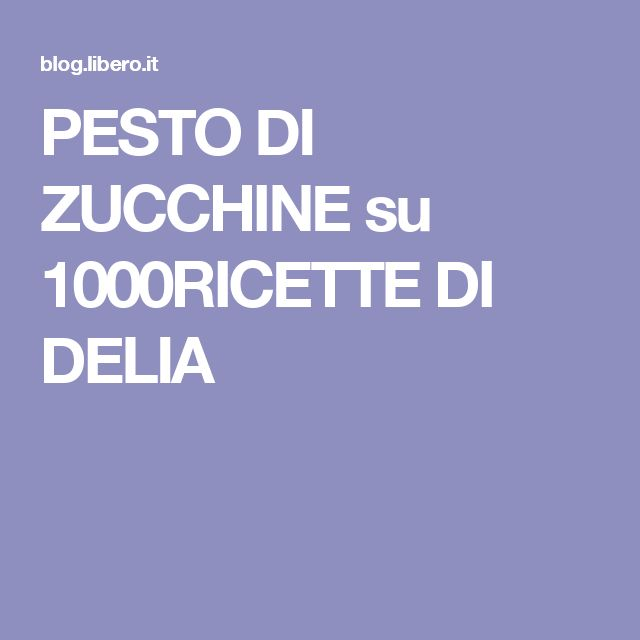 PESTO DI ZUCCHINE su 1000RICETTE DI DELIA