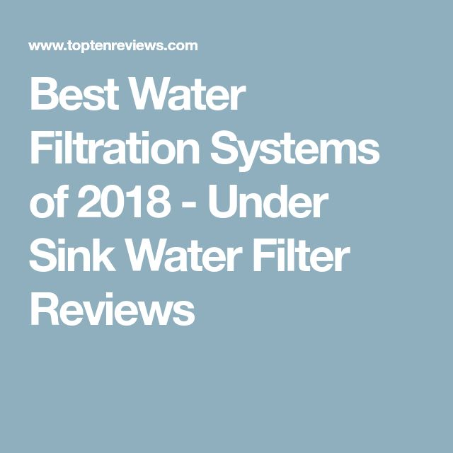 Best Water Filtration Systems of 2018 - Under Sink Water Filter Reviews