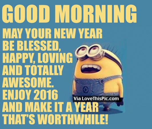 Good Morning. May Your New Year Be Blessed, Happy, Loving And Totally Awesome new years good morning new year happy new year new years quotes new year quotes new years eve minion quotes happy new years eve happy new years quotes happy new year 2016 2016 2016 quotes quotes for the new year new years sayings quotes for new years eve new years eve good morning new years eve good morning quotes