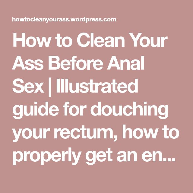 How to Clean Your Ass Before Anal Sex | Illustrated guide for douching your rectum, how to properly get an enema in your own shower. Get your ass clean for fucking, fisting, dildoes, rimming, anal play.