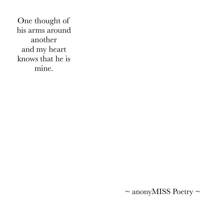 One thought of his arms around another and my heart knows that he is mine. - AnonyMISS Poetry#anonyMISSPoetry #poetry #anonyMISS