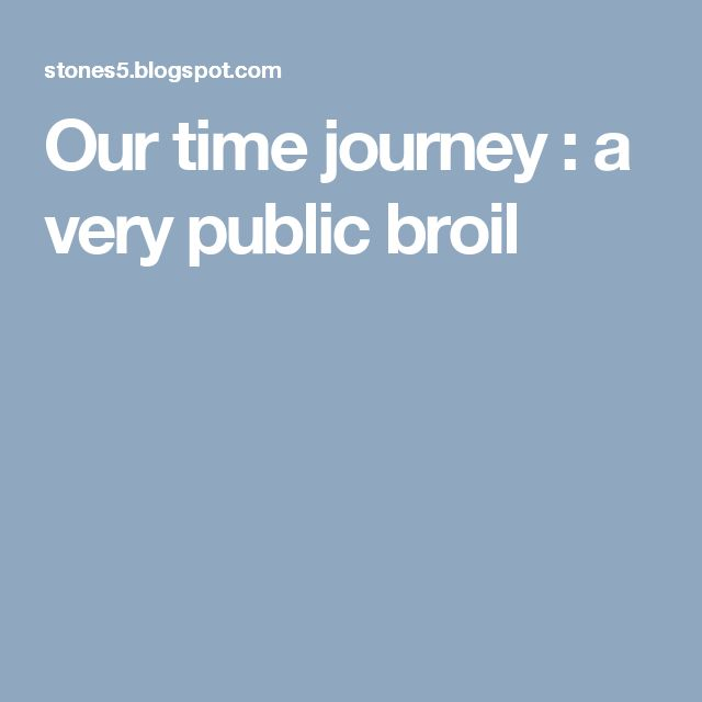Our time journey : a very public broil