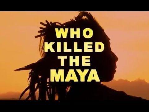 ► WHO KILLED THE MAYA? (Full Documentary) - YouTube